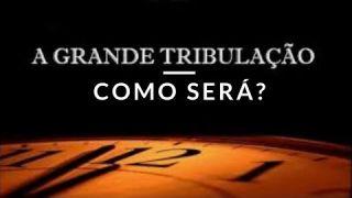 A Grande Tribulação - Estudo sobre a Grande Tribulação - Como Será?